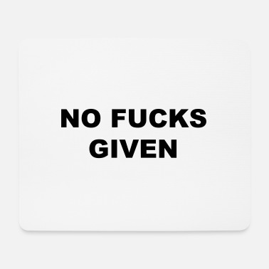 No Fucks Given NO FUCKS GIVEN - Mouse Pad