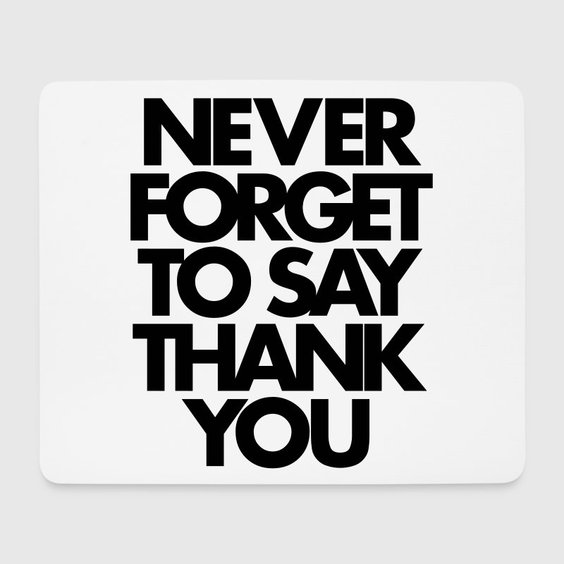 Never Forget To Say Thank You  - Mouse Pad (horizontal)