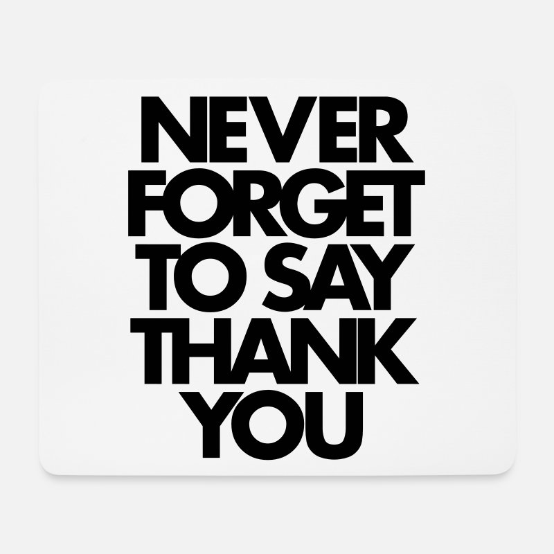 Adventure Mouse pads  - Never Forget To Say Thank You  - Mouse Pad white