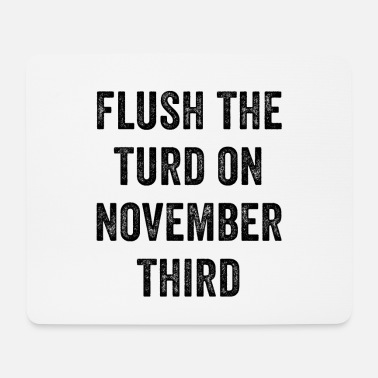 Funny Flush The Turd On November Third - Mouse Pad