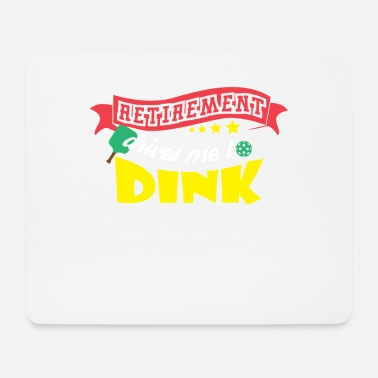 Dink Retirement Drives Me To Dink - Mouse Pad