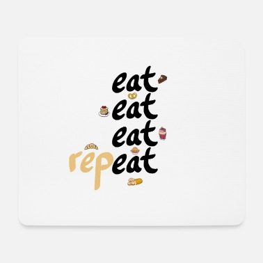 Eat eat eat eat repeat - Mouse Pad