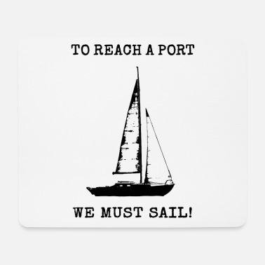 Philosoph To reach a Port we must sail - Segelspruch Segler - Mousepad