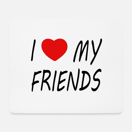 Freundin Mousepads  - I love my Friends - Mousepad Weiß