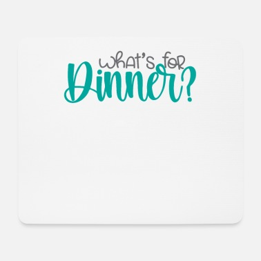 Dinner What is there for dinner? - Mouse Pad