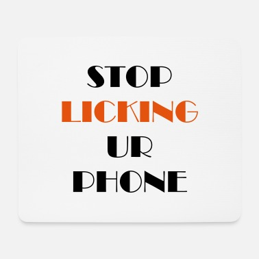 stop licking your phone 10 - Mouse Pad