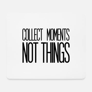 Collections Collect Moments Not Things - Podkładka pod myszkę