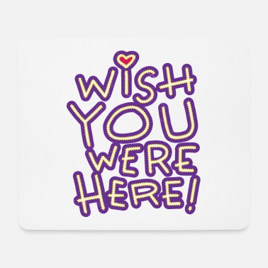 Wish You Were Here - Mousepad