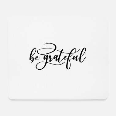 Thankful Be grateful Thankful thank you thank you - Mouse Pad