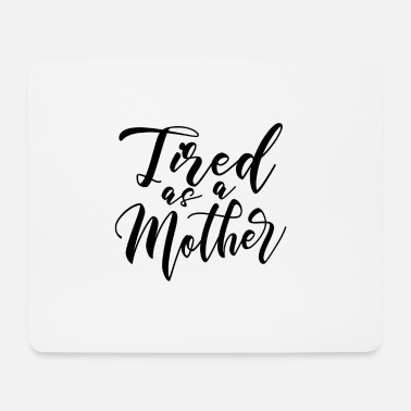 Mother tired as a mother gift Mother Mother's Day Mother - Mouse Pad