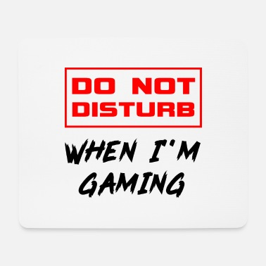 Funny Do Not Disturb When I'm Gaming Funny Video Gamer - Mouse Pad