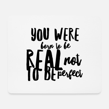 Not Born to be real not to be perfect - Mousepad