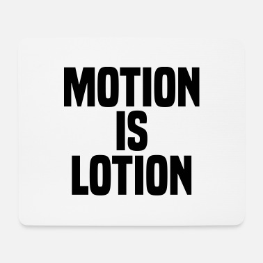 Motion Motion is lotion - Mouse Pad