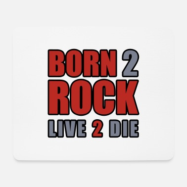 Born to Rock - Live to the - Mouse Pad