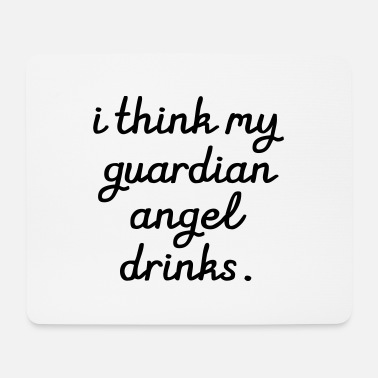 Partner I think my Guardian Angel drinks - Muismat