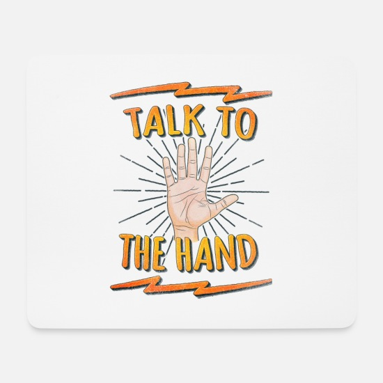 Nerd Mouse Pads - Talk to the hand Funny Nerd & Geek Statement Humor - Mouse Pad white