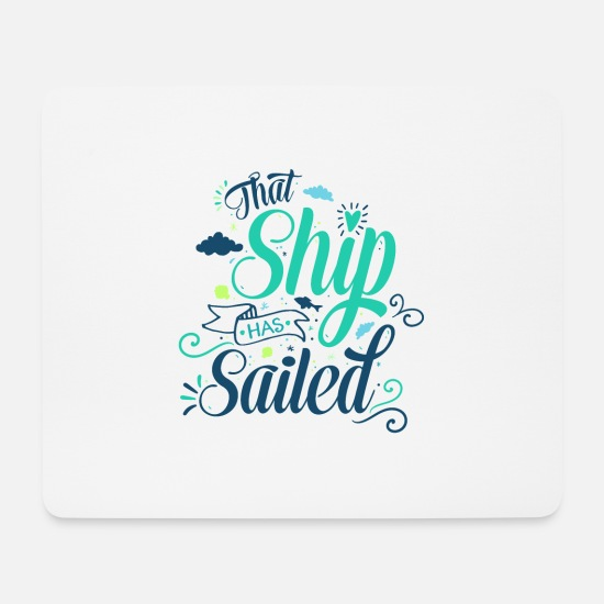Fandom Mouse Pads - That ship has sailed - Mouse Pad white