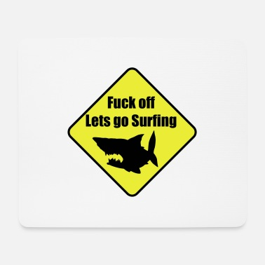 Adrenalin Junkies Yellow warning sign: Fuck off! Let's go surfing. - Mouse Pad