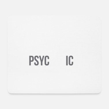 I Have A Very Psychotic Girlfriend pshyHOTic girlfriend - Mouse Pad