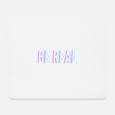 Real Be Real / Be Real - Mouse Pad