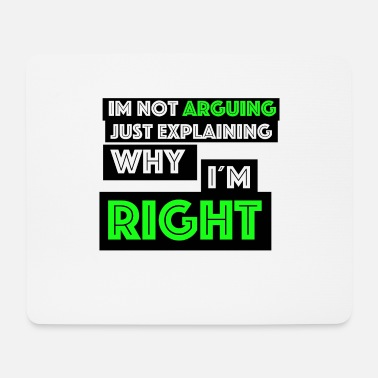 Not I am not arguing just say rigth green black Humor - Mousepad