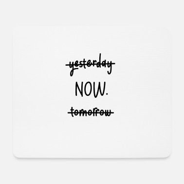 Presence Now - yesterday - tomorrow. Now. Presence. - Mouse Pad