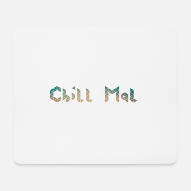 Chill chillen chill out chill chill mal relaxen - Mousepad