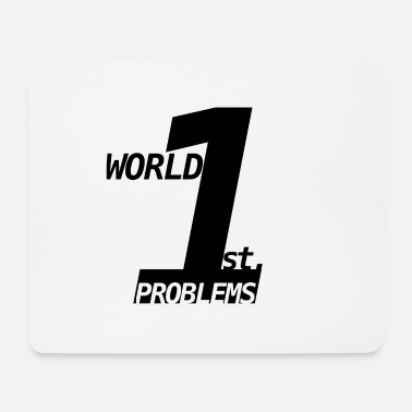 First World Problems 1 st first world problems Problems of the first world - Mouse Pad