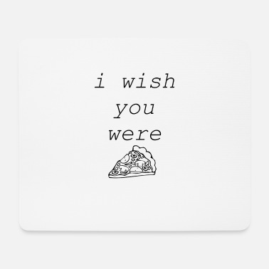 i wish you were PIZZA - Mousepad