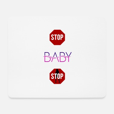 Stop Stop baby stop - Mouse Pad