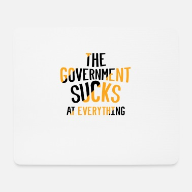 Government THE GOVERNMENT SUCKS AT EVERYTHING - Mouse Pad