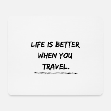 Reise Life is better when you travel. - Mousepad (Querformat)