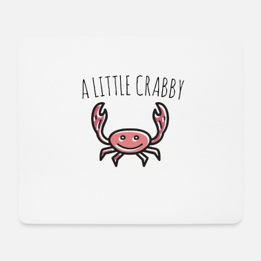 A LITTLE CRABBY Crab Cancer Lobster Shrimp Sea - Mouse Pad