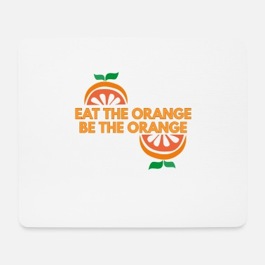 Orange eat the orange be the orange - Mouse Pad