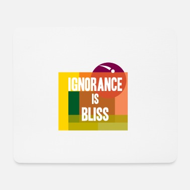 Bliss Ignorance is bliss - Mouse Pad