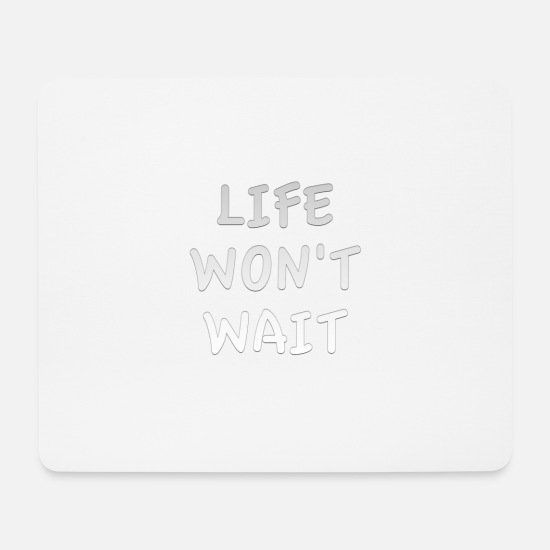 Original Mouse Pads - Life Will not Wait - Mouse Pad white