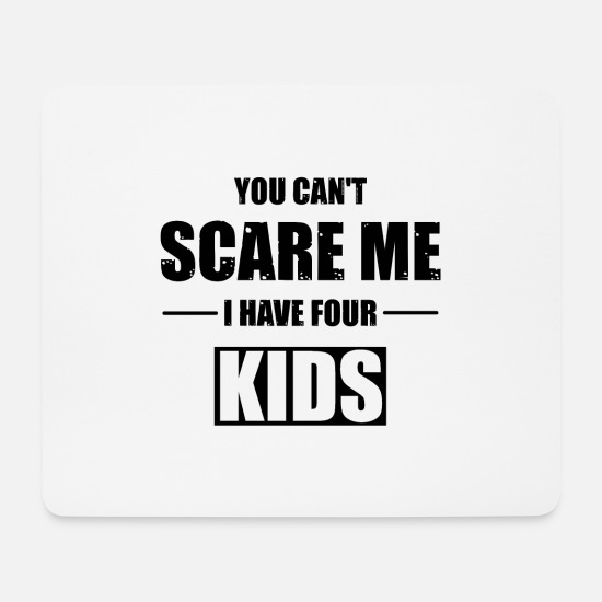 You Musematter  - You Cant Scare Me I Have Four Kids Kinder Geschenk - Musematte hvit