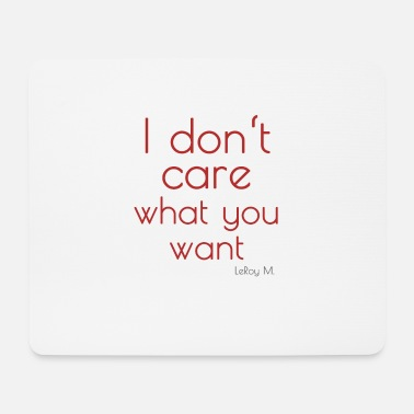 T-Shirts, Hoodies Caps: I don't care what you want - Mousepad