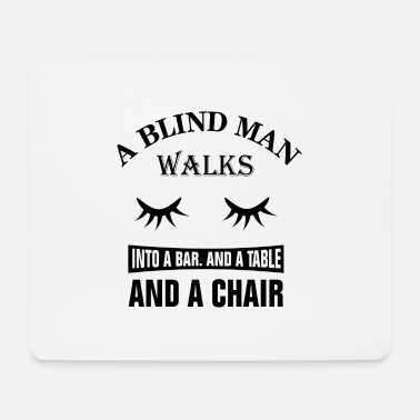 Bar Man A blind man walks into a bar .... - Mouse Pad