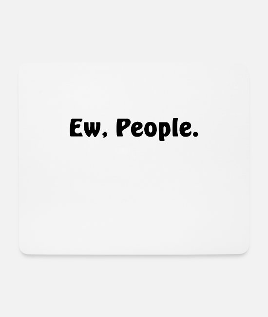 Quote Mouse Pads - Ew people - Mouse Pad white
