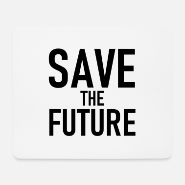 Save Save the Future - Save the Future - Mouse Pad