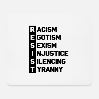 Protestant Resist Racism Egoism Sexism Injustice Gift - Mouse Pad