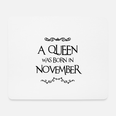 Born In November A QUEEN WHAT BORN IN NOVEMBER GIFT IDEA - Mouse Pad
