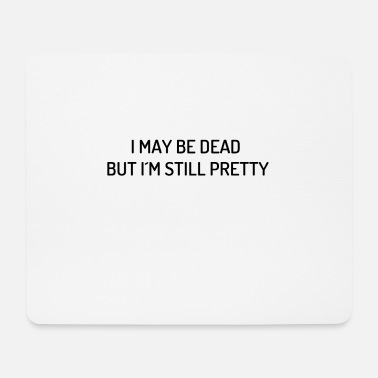 Available I MAY BE DEAD BUT I STILL PRETTY COOL GIRL OUTF - Mouse Pad