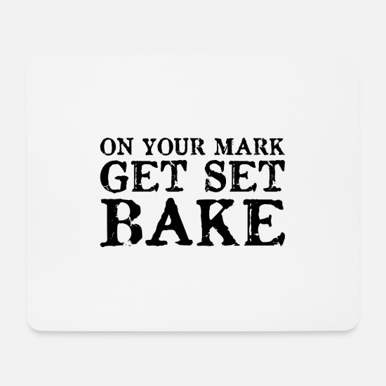 Gift Idea Mouse Pads - On your mark get set Bake gift - Mouse Pad white