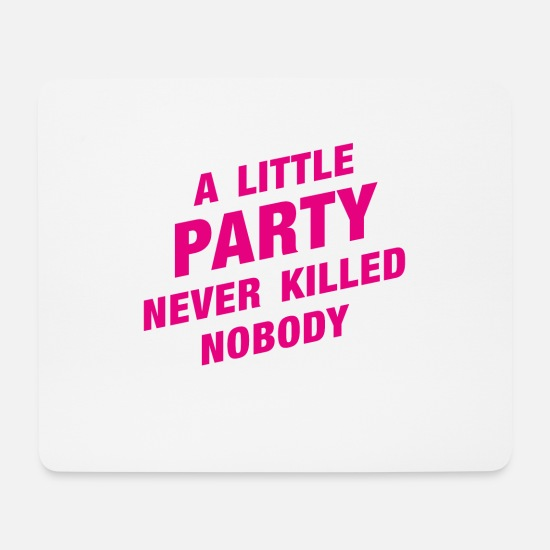 Hardstyle Mouse Pads - a little party never killed nobody - Mouse Pad white