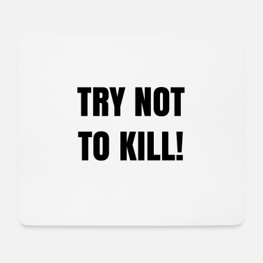 Different TRY NOT TO KILL - Mouse Pad