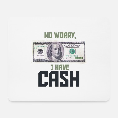 Cash No worry, I have Cash Money Franklin 100 dollars - Mouse Pad