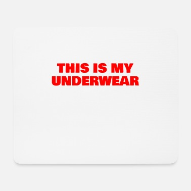 Underwear this is my underwear - Mouse Pad