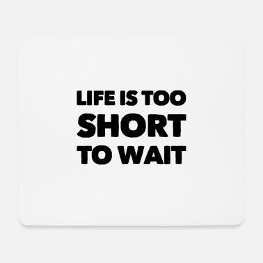 I do not want to wait - Mouse Pad